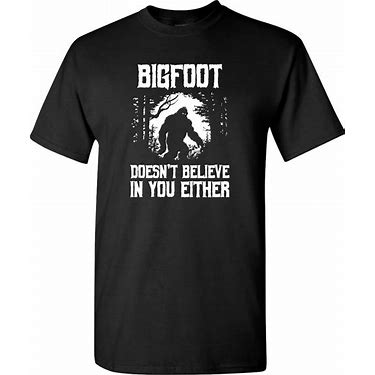 Tee-shirt Bigfoot doesn't believe in you either.jpg